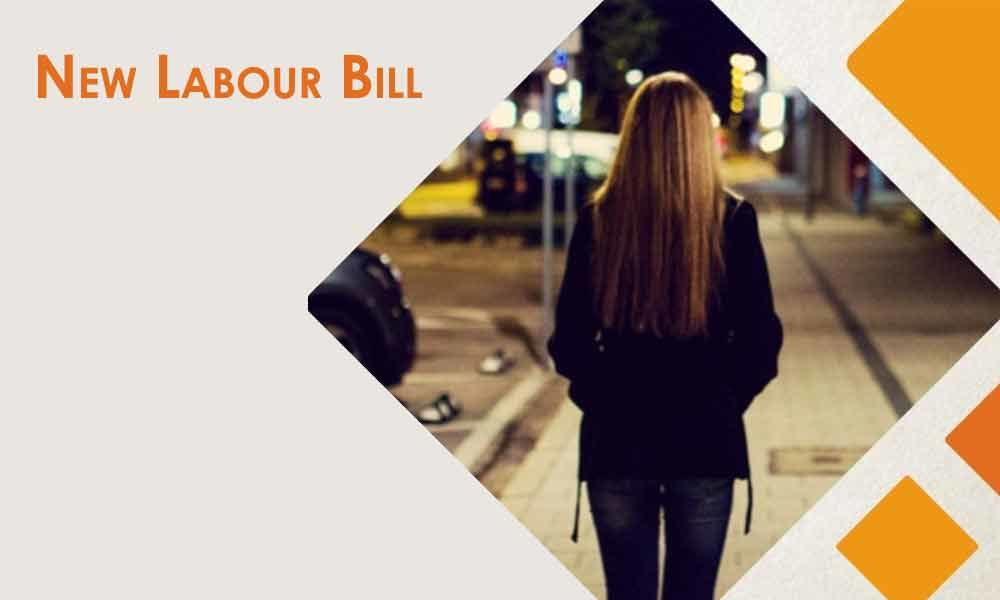 New Labour Bill : Ensure safety if women works after 7 pm