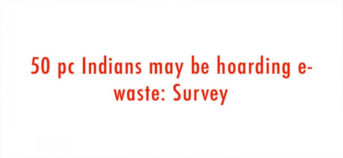 50 pc Indians may be hoarding e-waste: Survey